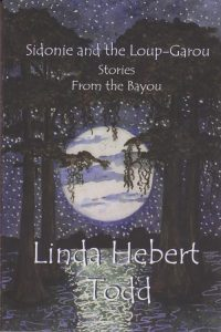 Sidonie and the Loup-Garou and Other Stories from the Bayou by Linda Hebert Todd